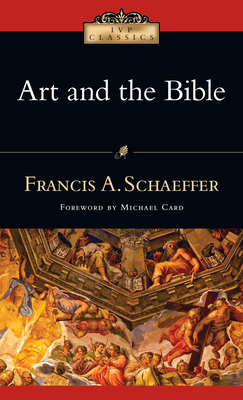 Art and the Bible: Two Essays - Schaeffer, Francis A, and Card, Michael (Foreword by)