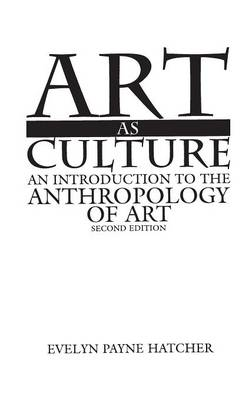Art as Culture: An Introduction to the Anthropology of Art, 2nd Edition - Hatcher, Evelyn P