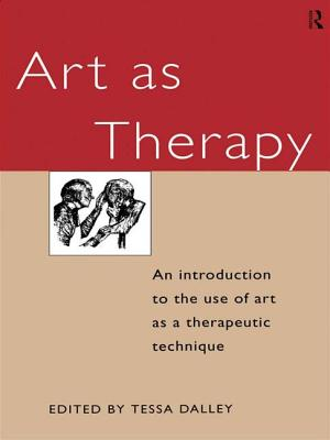 Art as Therapy: An Introduction to the Use of Art as a Therapeutic Technique - Dalley, Tessa (Editor)