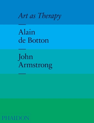 Art as Therapy - de Botton, Alain, and Armstrong, John