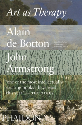 Art as Therapy - De Botton, Alain, and Armstrong, John