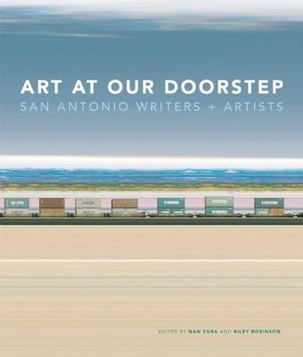 Art at Our Doorstep: San Antonio Writers and Artists - Cuba, Nan, and Robinson, Riley