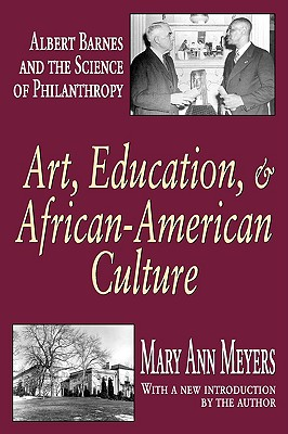 Art, Education, & African-American Culture: Albert Barnes and the Science of Philanthropy - Meyers, Mary Ann