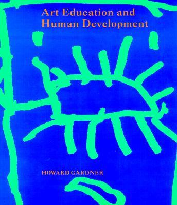 Art Education and Human Development - Gardner, Howard, Dr.