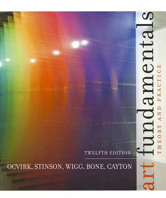 Art Fundamentals: Theory and Practice - Ocvirk, Otto, and Stinson, Robert E, and Wigg, Philip R