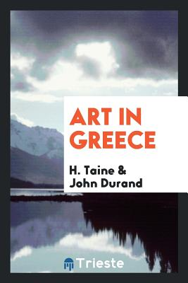 Art in Greece - Taine, H, and Durand, John
