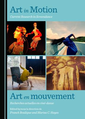 Art in Motion: Current Research in Screendance / Art en mouvement - Boulegue, Franck (Editor), and Hayes, Marisa (Editor)