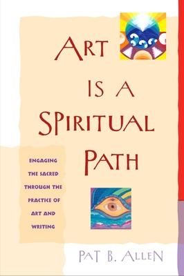 Art Is a Spiritual Path - Allen, Pat B