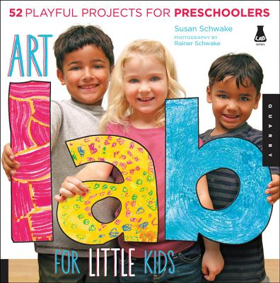 Art Lab for Little Kids: 52 Playful Projects for Preschoolers! - Schwake, Susan, and Schwake, Rainer (Photographer)