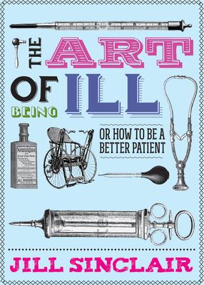 Art of Being Ill - Sinclair, Jill
