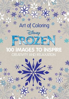 Art of Coloring Disney Frozen: 100 Images to Inspire Creativity and Relaxation - Saunier-Talec, Catherine