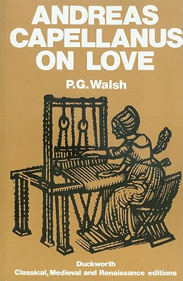 Art of Courtly Love - Capellanus, Andreas, and Walsh, P. G. (Volume editor)