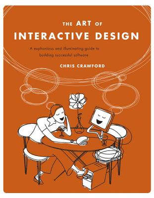 Art of Interactive Design: A Euphonious and Illuminating Guide to Building Successful Software - Crawford, Chris