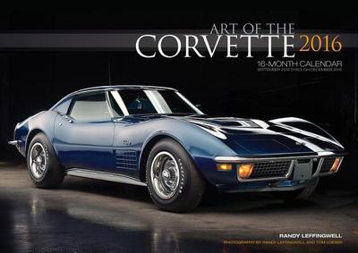 Art of the Corvette Deluxe 2016: 16-Month Calendar September 2015 Through December 2016 - Loeser, Tom (Photographer)