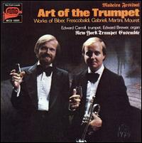Art of the Trumpet: Works of Biber, Frescobaldi, Gabrieli, Martini, Mouret - Allan Dean (trumpet); Edward Brewer (organ); Edward Carroll (trumpet); Gordon Gottlieb (percussion); Jon Taylor (trumpet);...
