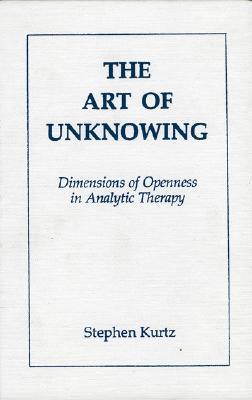 Art of Unknowning - Kurtz, Stephen