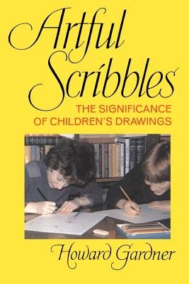 Artful Scribbles: The Significance of Children's Drawings - Gardner, Howard E