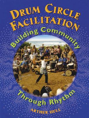 Arthur Hull: Drum Circle Facilitation - Building Community Through Rhythm (Book) - Hull, Arthur