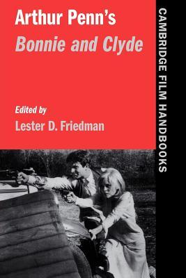 Arthur Penn's Bonnie and Clyde - Friedman, Lester D. (Editor)