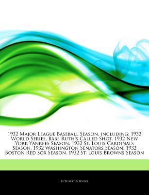 Articles on 1932 Major League Baseball Season, Including: 1932 World Series, Babe Ruth's Called Shot, 1932 New York Yankees Season, 1932 St. Louis Cardinals Season, 1932 Washington Senators Season, 1932 Boston Red Sox Season - Hephaestus Books, and Books, Hephaestus
