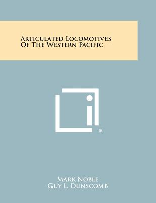 Articulated Locomotives of the Western Pacific - Noble, Mark