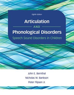 Articulation and Phonological Disorders: Speech Sound Disorders in Children - Bernthal, John E., and Bankson, Nicholas W., and Flipsen, Peter