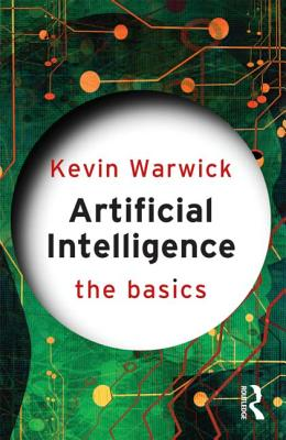 Artificial Intelligence: The Basics - Warwick, Kevin