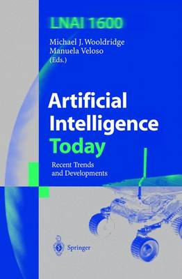 Artificial Intelligence Today: Recent Trends and Developments - Wooldridge, Michael J (Editor), and Veloso, Manuela (Editor)