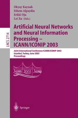 Artificial Neural Networks and Neural Information Processing -- Icann/Iconip 2003: Joint International Conference Icann/Iconip 2003, Istanbul, Turkey, June 26-29, 2003, Proceedings - Kaynak, Okyay (Editor), and Alpaydin, Ethem (Editor), and Oja, Erkki (Editor)