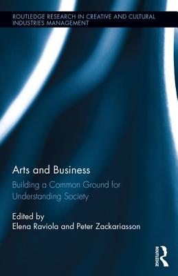 Arts and Business: Building a Common Ground for Understanding Society - Raviola, Elena (Editor), and Zackariasson, Peter (Editor)