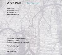 Arvo Pärt: Te Deum; Silovans Song; Magnificat; Berliner Messe - Tonu Kaljuste