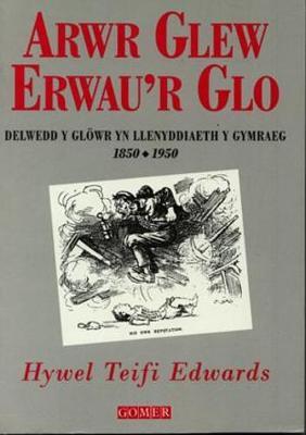 Arwr Glew Erwau'r Glo: Delwedd y Glowr Yn Llenyddiaeth y Gymraeg 1850-1950 - Edwards, Hywel Teifi