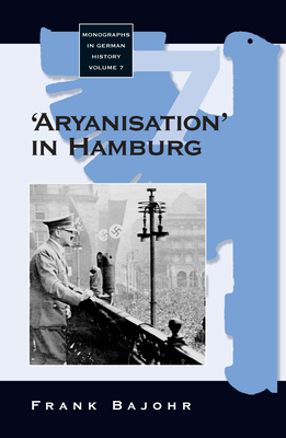 'aryanisation' in Hamburg: The Economic Exclusion of Jews and the Confiscation of Their Property in Nazi Germany - Bajohr, Frank
