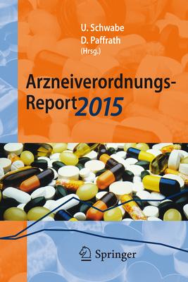 Arzneiverordnungs-Report 2015: Aktuelle Zahlen, Kosten, Trends Und Kommentare - Schwabe, Ulrich (Editor), and Paffrath, Dieter (Editor)