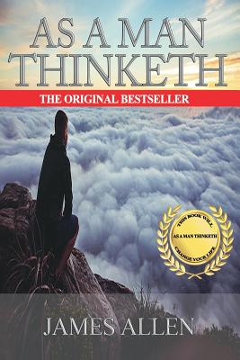 As a Man Thinketh: A Guide to Unlocking the Power of Your Mind - Allen, James