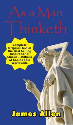 As a Man Thinketh - Complete Original Text - Allen, James
