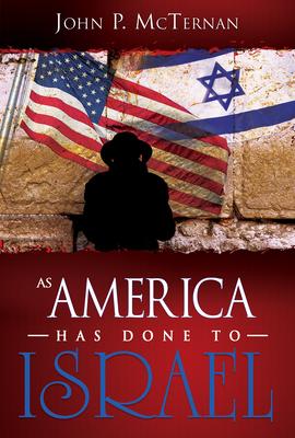 As America Has Done to Israel - McTernan, John P