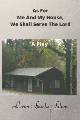 As for Me and My House, We Shall Serve the Lord: A Play - Sparks Salone, Levon