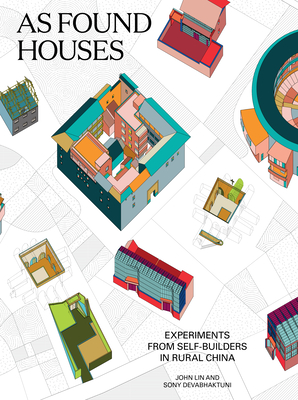 As Found Houses: Experiments from Self-Builders in Rural China - Lin, John (Editor), and Devabhaktuni, Sony (Editor)