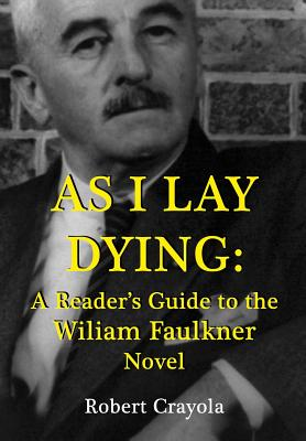 As I Lay Dying: A Reader's Guide to the William Faulkner Novel - Crayola, Robert