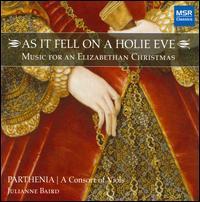 As it fell on a Holie Eve: Music for an Elizabethan Christmas - Beverly Au (bass viol); Julianne Baird (soprano); Parthenia Vocal