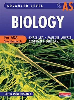 AS Level Biology for AQA Student Book - Hiscock, Mike (Editor), and Lowrie, Pauline, and Lea, Chris