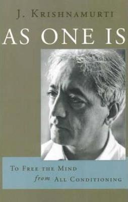 As One Is: To Free the Mind from All Conditioning - Krishnamurti, J
