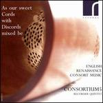 As our sweet Cords with Discords mixed be: English Renaissance Consort Music