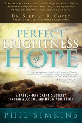 As Perfect Brightness of Hope: A Latter-Day Saint's Journey Through Alcohol and Drug Addiction - Simkins, Philip