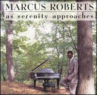 As Serenity Approaches - Marcus Roberts