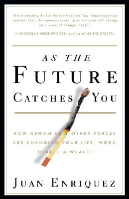As the Future Catches You: How Genomics & Other Forces Are Changing Your Life, Work, Health & Wealth - Enriquez, Juan