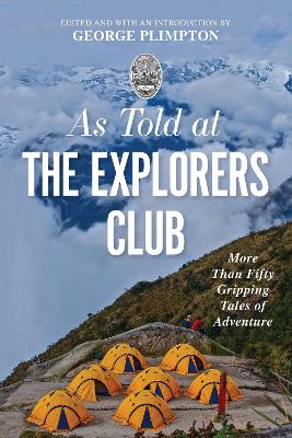 As Told At the Explorers Club: More Than Fifty Gripping Tales Of Adventure - Plimpton, George
