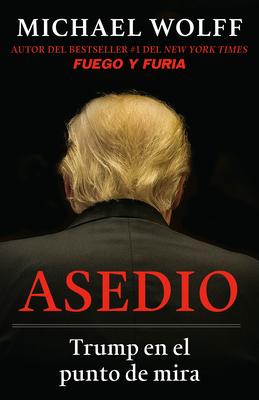 Asedio: Trump En El Punto de Mira / Siege: Trump Under Fire: Trump En El Punto de Mira - Wolff, Michael
