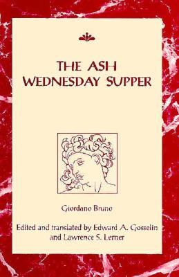 Ash Wednesday Supper - Bruno, Giordano, and Gosselin, Edward A (Editor), and Lerner, Lawrence S (Editor)